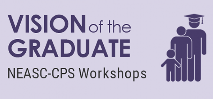 NEASC-CPS Vision of the Graduate Workshops